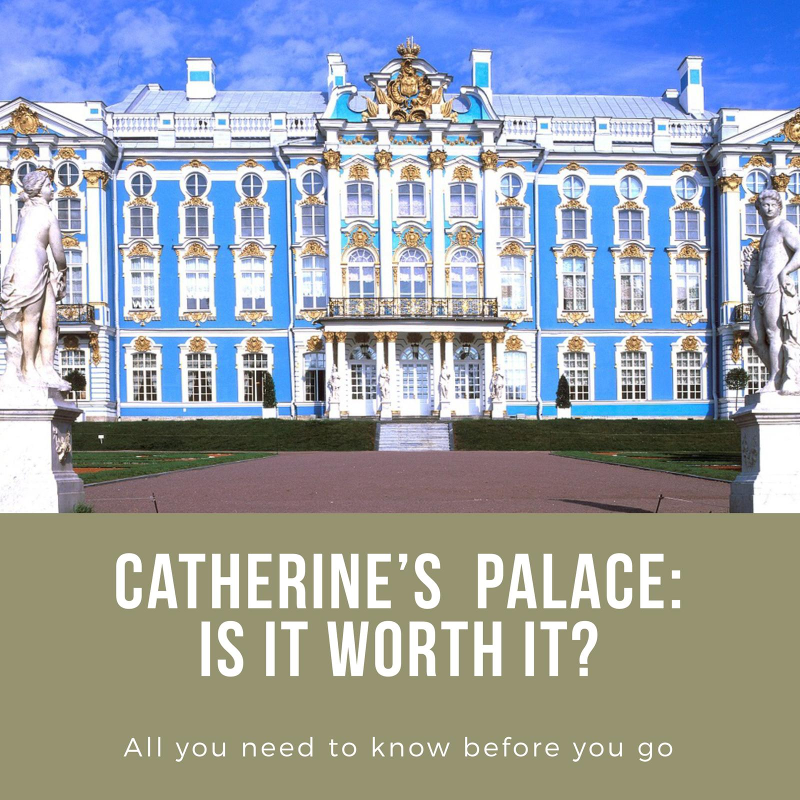 "Image with the words: ""Catherine's Palace: Is it Worth It? All you need to know before you go"" at the bottom and a photo of the main entrance to Catherine Palace above."