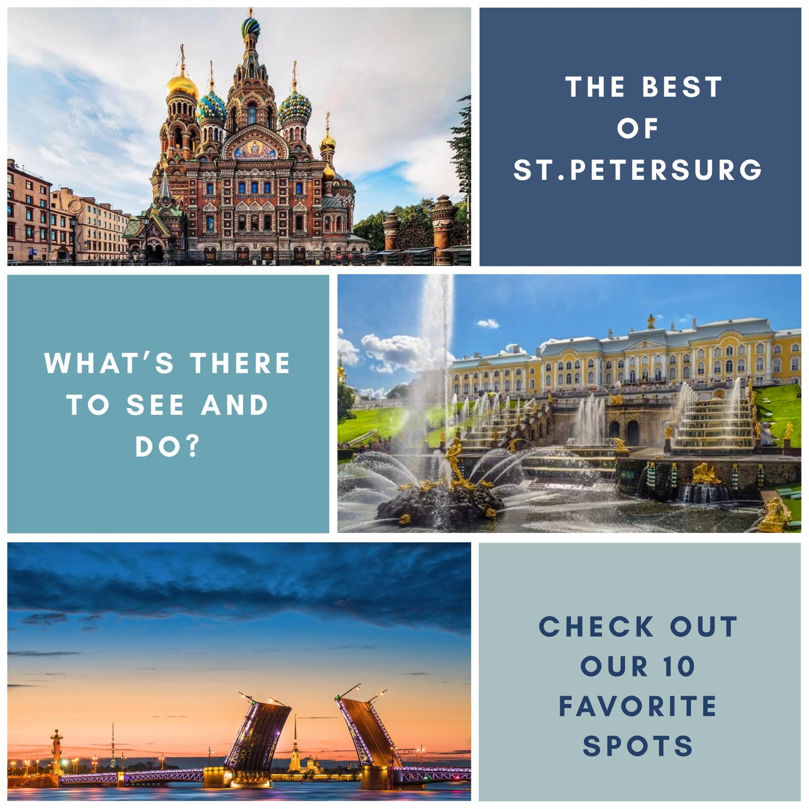 "Image with the following text: ""The Best of St. Petersburg"" ""What's there to see and do?"" ""Check out out 10 favorite spots"" and includes photos of the Church on the Spilled Blood, Peterhoff Fountain Park's grand cascade, and an image of a bridge on the Neva River opening during sunset."